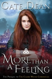More Than A Feeling (The Prequel to The Claire Wiche Chronicles) - The Claire Wiche Chronicles ebook by Cate Dean