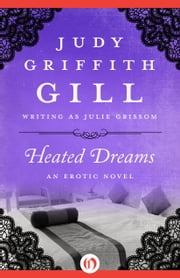 Heated Dreams - An Erotic Novel ebook by Judy Griffith Gill