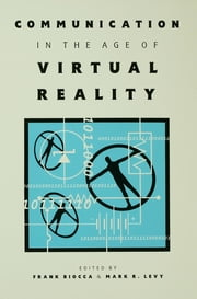 Communication in the Age of Virtual Reality ebook by Frank Biocca,Mark R. Levy