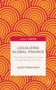 Localizing Global Finance - The Rise of Western-Style Private Equity in China ebook by Dr Justin Robertson