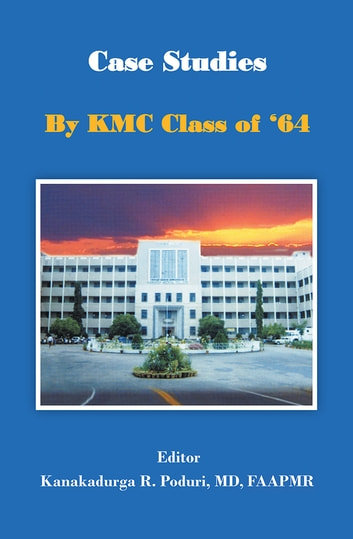 Case Studies by KMC Class of '64 ebook by Kanakadurga R. Poduri, MD, FAAPMR