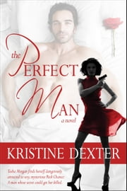 The Perfect Man ebook by Kristine Dexter