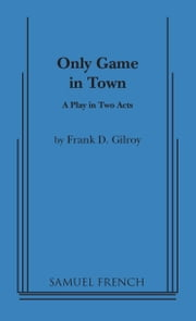 The Only Game in Town ebook by Frank D. Gilroy
