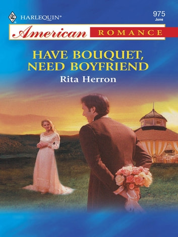Have Bouquet, Need Boyfriend (Mills & Boon American Romance) ebook by Rita Herron
