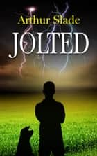 Jolted ebook by Arthur Slade