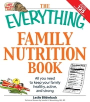 The Everything Family Nutrition Book - All you need to keep your family healthy, active, and strong ebook by Leslie Bilderback,Sandra K Nissenberg