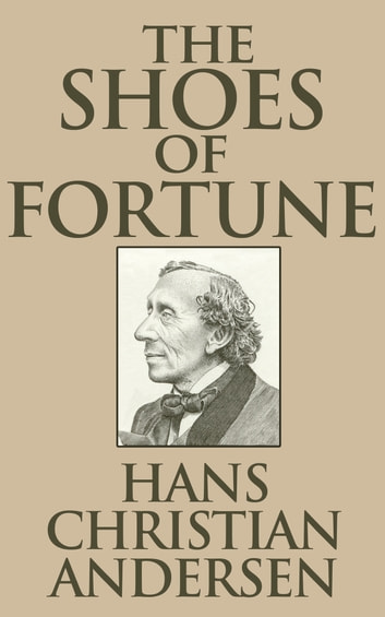 The Shoes of Fortune eBook by Hans Christian Andersen
