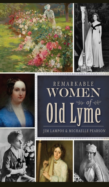 Remarkable Women of Old Lyme ebook by Jim Lampos,Michaelle Pearson