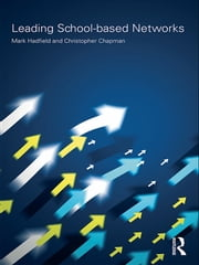 Leading School-based Networks ebook by Mark Hadfield,Christopher Chapman