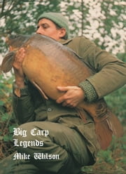 Big Carp Legends: Mike Wilson ebook by Mike Wilson