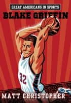 Great Americans in Sports: Blake Griffin ebook by Matt Christopher