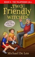 Two Friendly Witches: 9 The Telephone Call ebook by Michael De Leo
