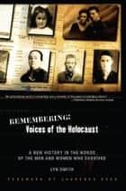 Remembering: Voices of the Holocaust - A New History in the Words of the Men and Women Who Survived ebook by Lyn Smith