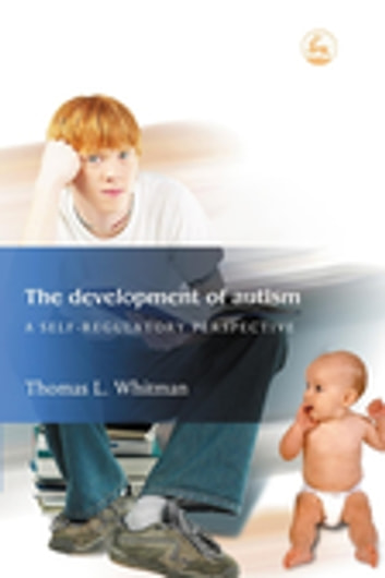 The Development of Autism - A Self-Regulatory Perspective ebook by Thomas L. Whitman