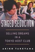 Staged Seduction - Selling Dreams in a Tokyo Host Club ebook by Akiko Takeyama