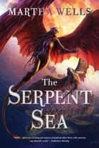 The Serpent Sea ebook by Martha Wells