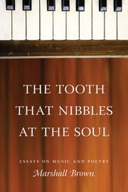 The Tooth That Nibbles at the Soul - Essays on Music and Poetry ebook by Marshall Brown