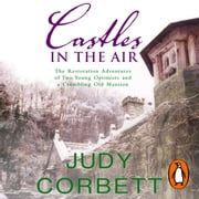 Castles In The Air - The Restoration Adventures of Two Young Optimists and a Crumbling Old Mansion audiobook by Judy Corbett