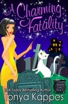 A Charming Fatality ebook by Tonya Kappes