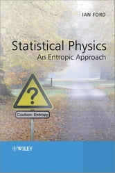 Statistical Physics - An Entropic Approach ebook by Ian Ford