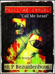 Call Me Israel ebook by R.P. Bezuidenhout