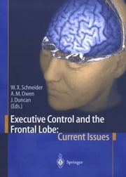Executive Control and the Frontal Lobe: Current Issues ebook by Werner X. Schneider,Adrian M. Owen,John Duncan