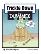 Trickle Down for Dummies ebook by Ronald Regain,Rob Birt