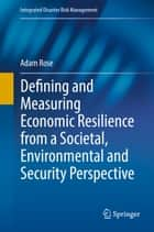 Defining and Measuring Economic Resilience from a Societal, Environmental and Security Perspective ebook by Adam Rose