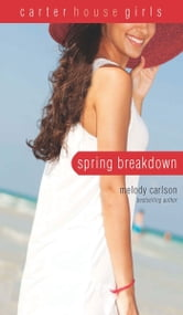 Spring Breakdown ebook by Melody Carlson
