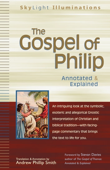 The Gospel of Philip - Annotated & Explained ebook by Andrew Phillip Smith
