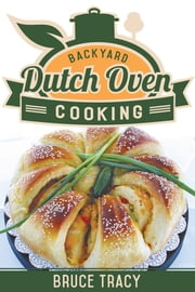 Backyard Dutch Oven Cooking ebook by Buce Tracy