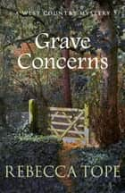 Grave Concerns - The gripping rural whodunnit ebook by Rebecca Tope