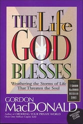 The Life God Blesses - Weathering the Storms of Life That Threaten the Soul ebook by Gordon MacDonald