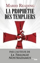 La prophétie des Templiers ebook by Mario READING, Florence MANTRAN