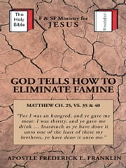GOD TELLS HOW TO ELIMINATE FAMINE ebook by Frederick E. Franklin