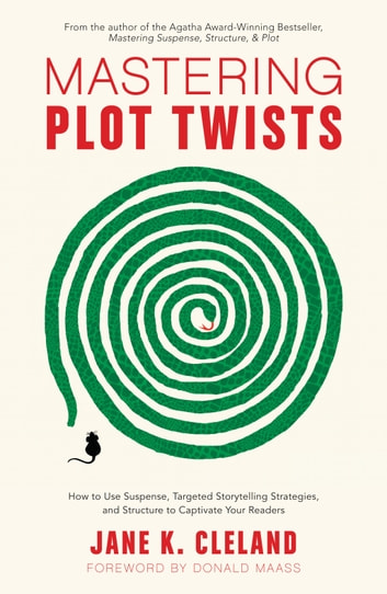 Mastering Plot Twists - How to Use Suspense, Targeted Storytelling Strategies, and Structure to Captivat e Your Readers ebook by Jane Cleland