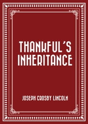 Thankful's Inheritance ebook by Joseph Crosby Lincoln