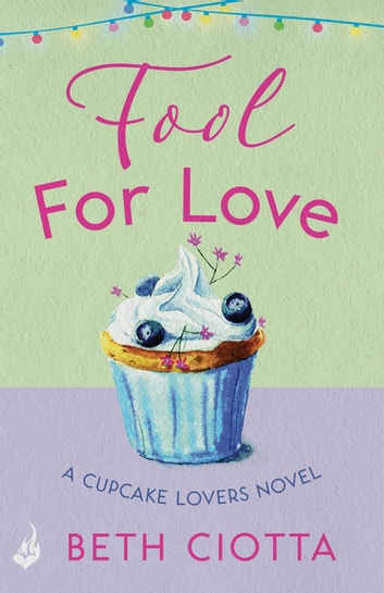 Fool For Love (Cupcake Lovers Book 1) - A mouth-watering tale of romance and cake ebook by Beth Ciotta