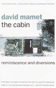 The Cabin - Reminiscence and Diversions ebook by David Mamet