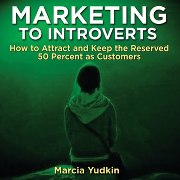 Marketing to Introverts - How to Attract and Keep the Reserved 50 Percent as Customers audiobook by Marcia Yudkin