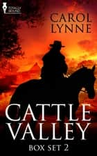 Cattle Valley Box Set 2 ebook by Carol Lynne