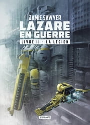 La légion - Lazare en guerre, T2 eBook by Florence Bury, Jamie Sawyer