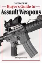 Gun Digest Buyer's Guide To Assault Weapons ebook by Phillip Peterson