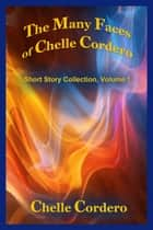 The Many Faces of Chelle Cordero ebook by Chelle Cordero