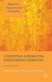 Contesting Integration, Engendering Migration - Theory and Practice ebook by Professor Floya Anthias,Mojca Pajnik