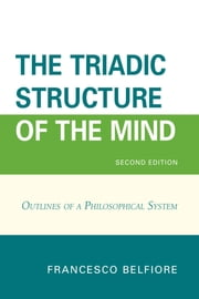 The Triadic Structure of the Mind - Outlines of a Philosophical System ebook by Francesco Belfiore