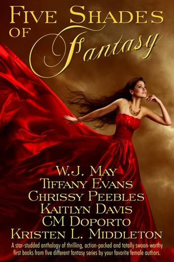 Five Shades of Fantasy ebook by CM Doporto,Mande Matthews,Kristen L. Middleton,Kaitlyn Davis,Chrissy Peebles,W.J. May