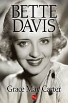 Bette Davis ebook by Grace May Carter