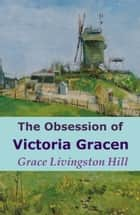 The Obsession of Victoria Gracen ebook by Grace Livingston Hill