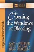 Opening the Windows of Blessing ebook by Kay Arthur, Pete De Lacy, Bob Vereen